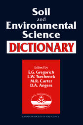 Soil and Environmental Science Dictionary by E.G. Gregorich