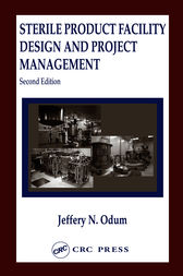 Sterile Product Facility Design and Project Management, Second Edition by Jeffrey N. Odum