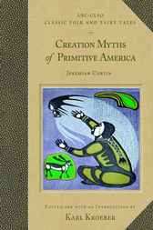 Creation Myths of Primitive America by Jeremiah Curtin