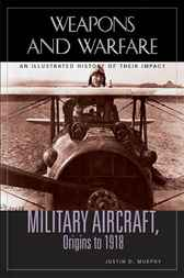 Military Aircraft, Origins to 1918 by Justin D. Murphy