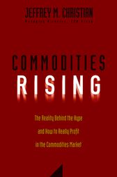 Commodities Rising by Jeffrey M. Christian