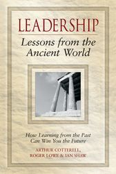 Leadership Lessons from the Ancient World by Arthur Cotterell