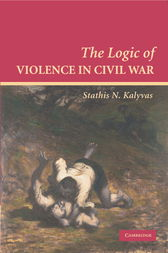 The Logic of Violence in Civil War by Stathis N. Kalyvas