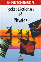 The Hutchinson Pocket Dictionary of Physics by Helicon Publishing