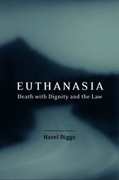 Euthanasia, Death with Dignity and the Law by Hazel Biggs