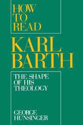 How to Read Karl Barth by George Hunsinger