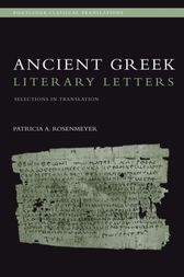 Ancient Greek Literary Letters by Patricia A. Rosenmeyer
