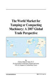 The World Market for Tamping or Compacting Machinery by Philip M. Parker