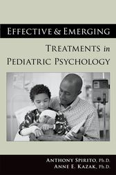 Effective and Emerging Treatments in Pediatric Psychology by Anthony Spirito