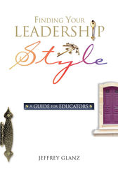 Finding Your Leadership Style by Jeffrey Glanz