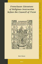 Franciscan Literature of Religious Instruction before the Council of Trent by Bert Roest