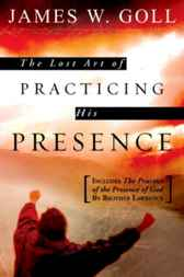 Lost Art of Practicing His Presence by James W. Goll