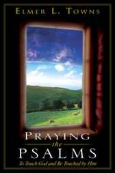 Praying the Psalms by Elmer L. Towns
