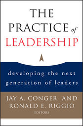 The Practice of Leadership by Jay A. Conger