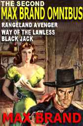 The Second Max Brand Omnibus: The Way Of The Lawless; Black Jack; The Rangeland Avenger