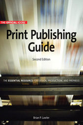 Official Adobe Print Publishing Guide, Second Edition: The Essential Resource for Design, Production, and Prepress, The