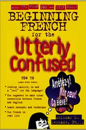 Beginning French for the Utterly Confused by Amilcar Sebastian Mercado