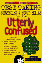 Test Taking Strategies & Study Skills for the Utterly Confused by Laurie Rozakis