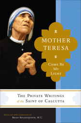 Mother Teresa: Come Be My Light by Mother Teresa;  Brian Kolodiejchuk