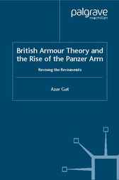 British Armour Theory and the Rise of the Panzer Arm by Azar Gat