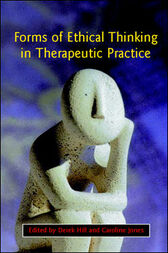 Forms Of Ethical Thinking In Therapeutic Practice by Derek Hill