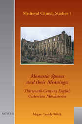 Monastic Spaces and their Meanings: Thirteenth-century English Cistercian Monasteries