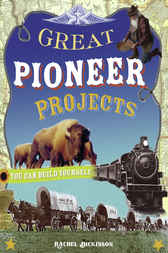 Great Pioneer Projects You Can Build Yourself by Rachel Dickinson