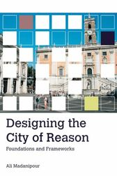 Designing the City of Reason by Ali Madanipour