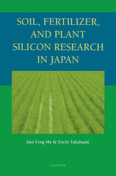 Soil, Fertilizer, and Plant Silicon Research in Japan by Jian Feng Ma