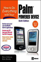 How to Do Everything with Your Palm Powered Device, Sixth Edition by Dave Johnson
