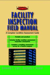 Facility Inspection Field Manual: A Complete Condition Assessment Guide by Bernard T. Lewis