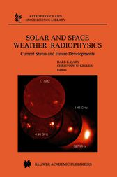 Solar and Space Weather Radiophysics by D.E. Gary