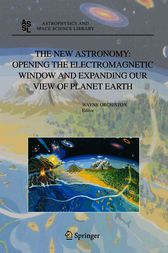 The New Astronomy: Opening the Electromagnetic Window and Expanding our View of Planet Earth by Wayne Orchiston