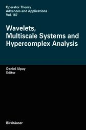 Wavelets, Multiscale Systems and Hypercomplex Analysis by Daniel Alpay