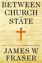 Between Church and State by James W. Fraser