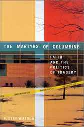 The Martyrs of Columbine by Justin Watson