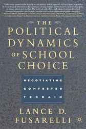 The Political Dynamics of School Choice by Lance D. Fusarelli