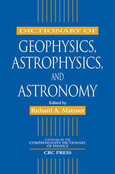 Dictionary of Geophysics, Astrophysics, and Astronomy by Richard A. Matzner