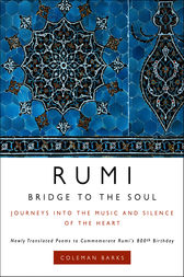 Rumi: Bridge to the Soul by Coleman Barks