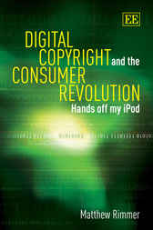 Digital Copyright and the Consumer Revolution by M. Rimmer