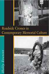 Roadside Crosses in Contemporary Memorial Culture by Holly Everett