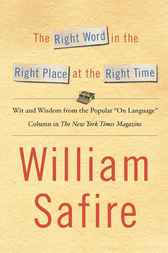 The Right Word in the Right Place at the Right Time by William Safire