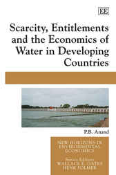 Scarcity, Entitlements and the Economics of Water in Developing Countries by P.B. Anand