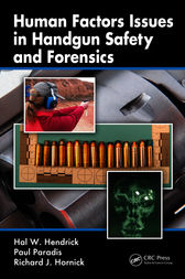 Human Factors Issues in Handgun Safety and Forensics by Hal  W. Hendrick