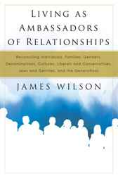Living As Ambassadors of Relationships by James Wilson