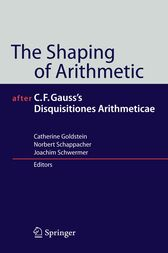 The Shaping of Arithmetic after C.F. Gauss's Disquisitiones Arithmeticae by Catherine Goldstein