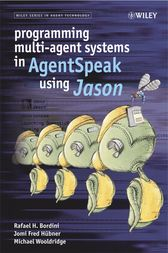 Programming Multi-Agent Systems in AgentSpeak using Jason by Rafael H. Bordini