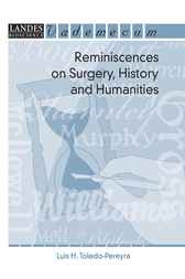 Reminiscences on Surgery, History and Humanities by Luis H. Toledo-Pereyra