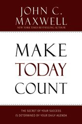 Make Today Count by John C. Maxwell