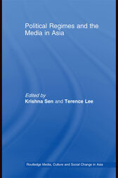 Political Regimes and the Media in Asia by Krishna Sen
